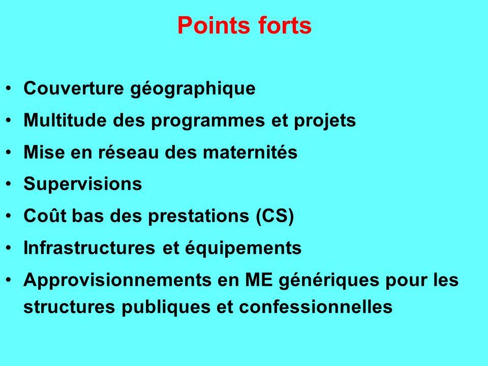 Points forts Couverture géographique Multitude des programmes et projets Mise en réseau des maternités Supervisions Coût bas des prestations (CS) Infr