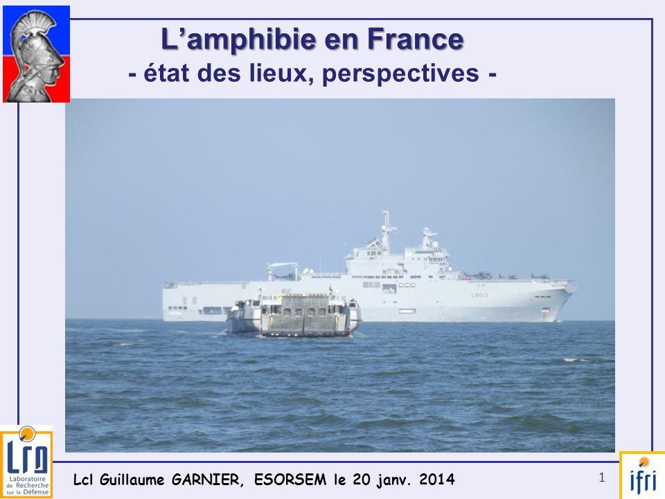 1 Lamphibie en France Lamphibie en France - état des lieux, perspectives - Lcl Guillaume GARNIER, ESORSEM le 20 janv. 2014