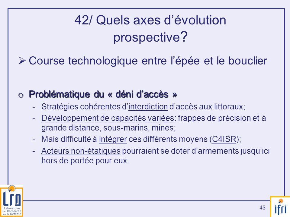 48 Course technologique entre lépée et le bouclier o Problématique du « déni daccès » -Stratégies cohérentes dinterdiction daccès aux littoraux; -Déve