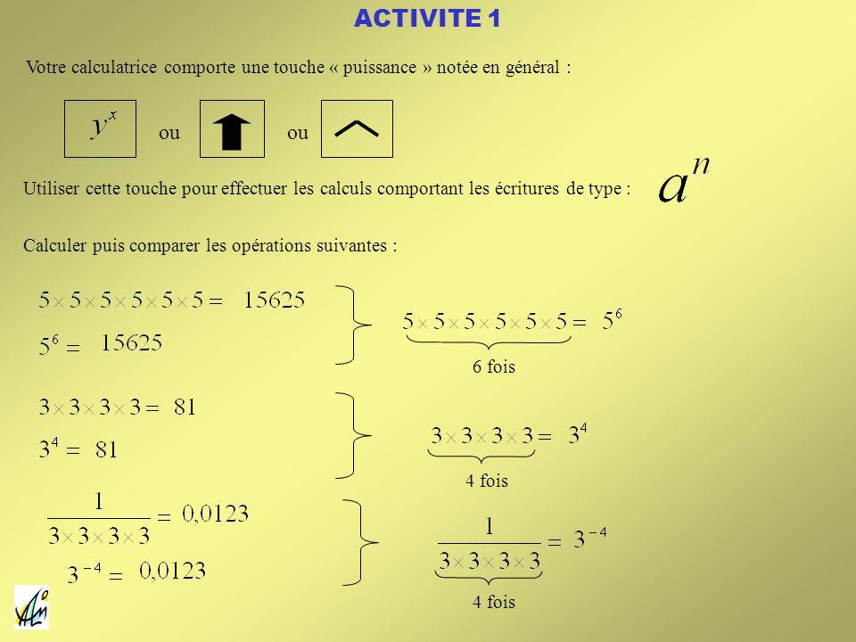 ACTIVITE 1 Votre calculatrice comporte une touche « puissance » notée en général : ou Utiliser cette touche pour effectuer les calculs comportant les