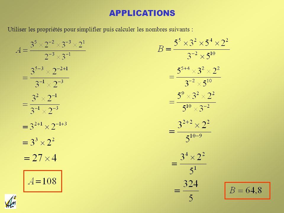 APPLICATIONS Utiliser les propriétés pour simplifier puis calculer les nombres suivants :