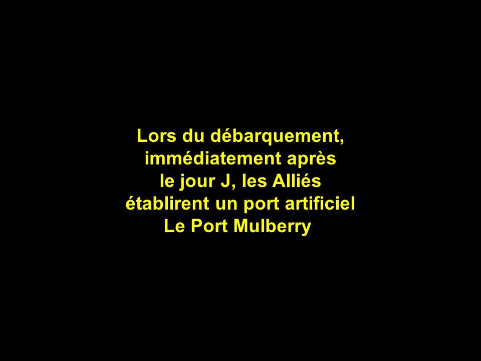 Lors du débarquement, immédiatement après le jour J, les Alliés établirent un port artificiel Le Port Mulberry