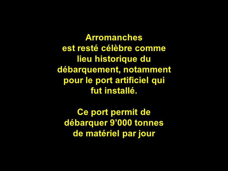 Arromanches est resté célèbre comme lieu historique du débarquement, notamment pour le port artificiel qui fut installé.