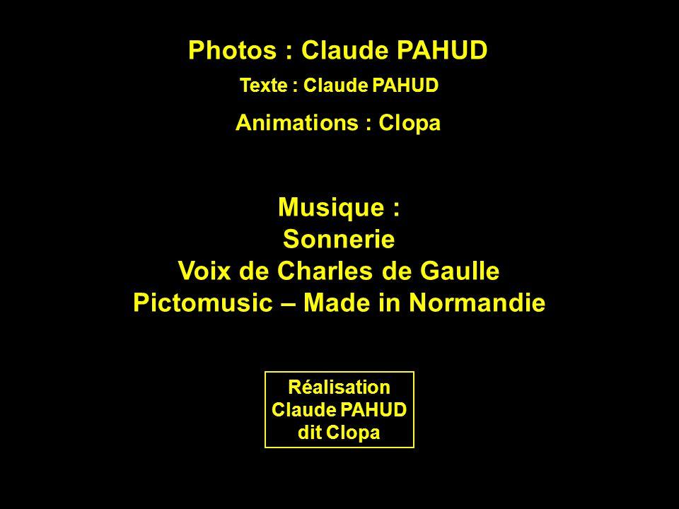 Photos : Claude PAHUD Texte : Claude PAHUD Animations : Clopa Musique : Sonnerie Voix de Charles de Gaulle Pictomusic – Made in Normandie Réalisation Claude PAHUD dit Clopa