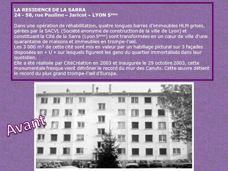 LA RESIDENCE DE LA SARRA 24 - 58, rue Pauline – Jaricot – LYON 5 ème Dans une opération de réhabilitation, quatre longues barres d immeubles HLM grises, gérées par la SACVL (Société anonyme de construction de la ville de Lyon) et constituant la Cité de la Sarra (Lyon 5 ème ) sont transformées en un cœur de ville d une quarantaine de maisons et immeubles en trompe-l œil.