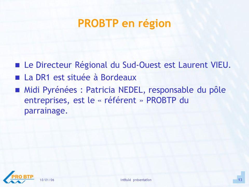 10/01/0613Intitulé présentation PROBTP en région Le Directeur Régional du Sud-Ouest est Laurent VIEU.