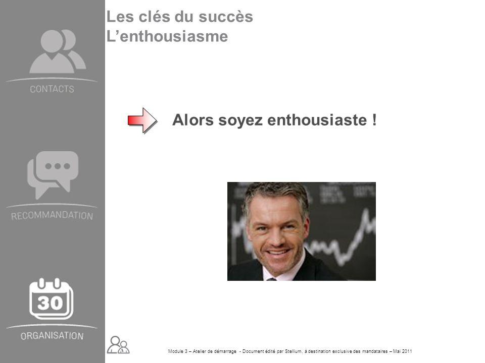 Module 3 – Atelier de démarrage - Document édité par Stellium, à destination exclusive des mandataires – Mai 2011 Alors soyez enthousiaste ! Les clés