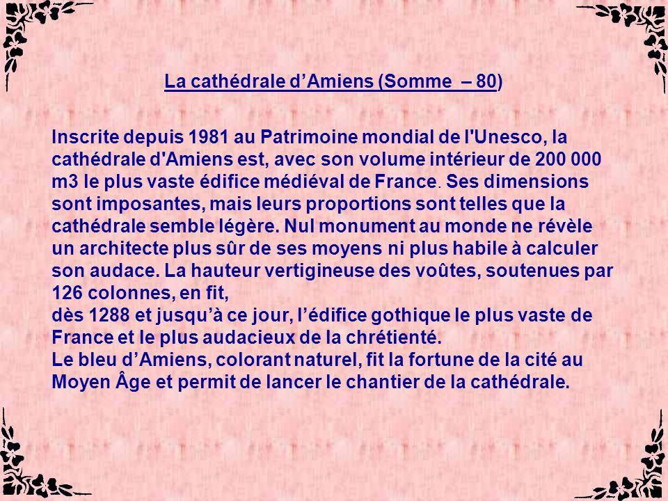 La cathédrale dAmiens (Somme – 80) Inscrite depuis 1981 au Patrimoine mondial de l Unesco, la cathédrale d Amiens est, avec son volume intérieur de 200 000 m3 le plus vaste édifice médiéval de France.
