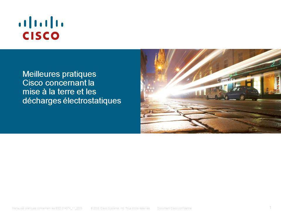 1 © 2008 Cisco Systems, Inc. Tous droits réservés.Document Cisco confidentiel Meilleures pratiques concernant les ESD 014874_11_2008 Meilleures pratiq