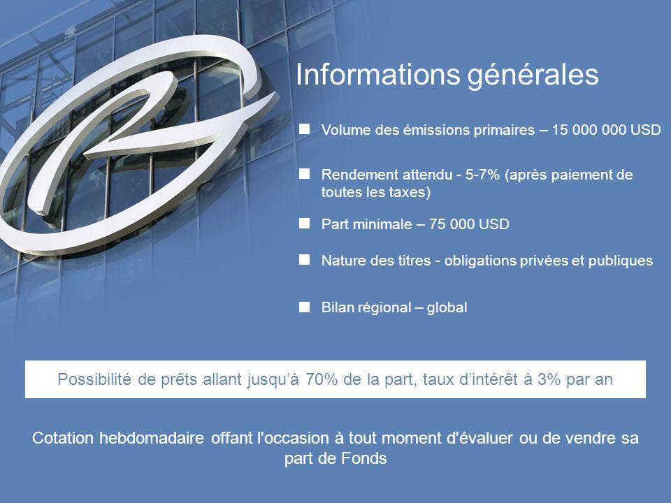Informations générales Volume des émissions primaires – 15 000 000 USD Rendement attendu - 5-7% (après paiement de toutes les taxes) Part minimale – 7