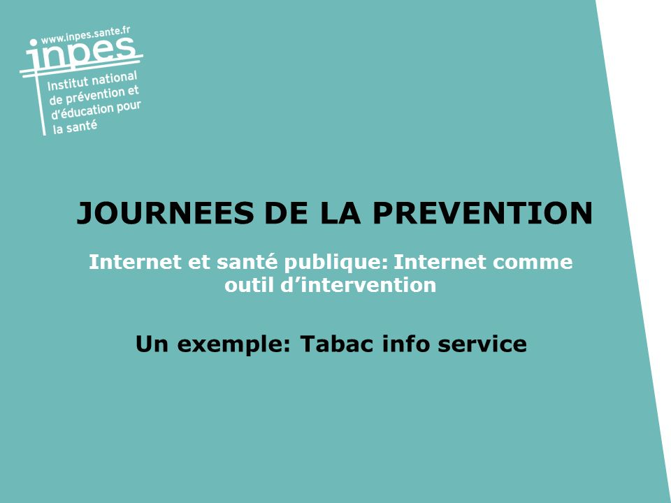 JOURNEES DE LA PREVENTION Internet et santé publique: Internet comme outil dintervention Un exemple: Tabac info service