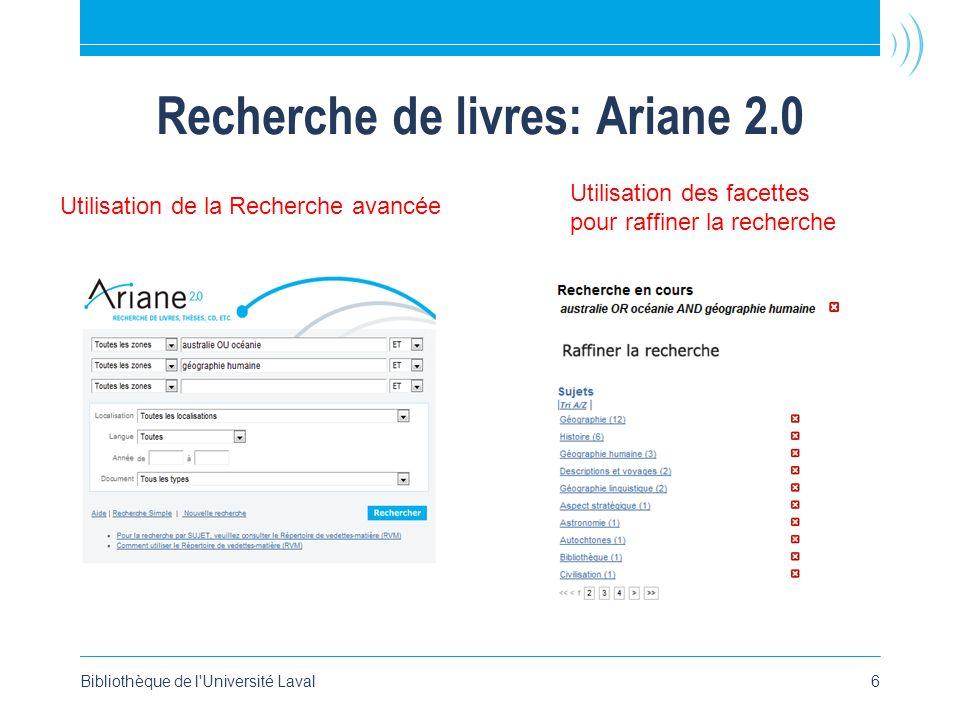 Recherche de livres: Ariane 2.0 Bibliothèque de l'Université Laval6 Utilisation de la Recherche avancée Utilisation des facettes pour raffiner la rech