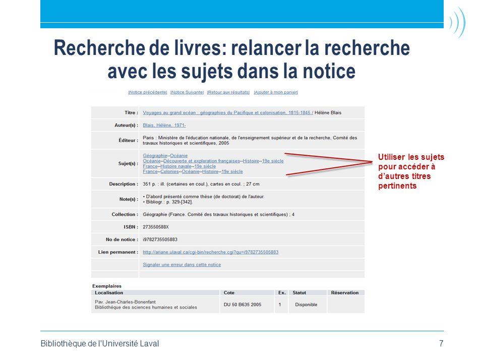 Recherche de livres: relancer la recherche avec les sujets dans la notice Bibliothèque de l'Université Laval7 Utiliser les sujets pour accéder à dautr