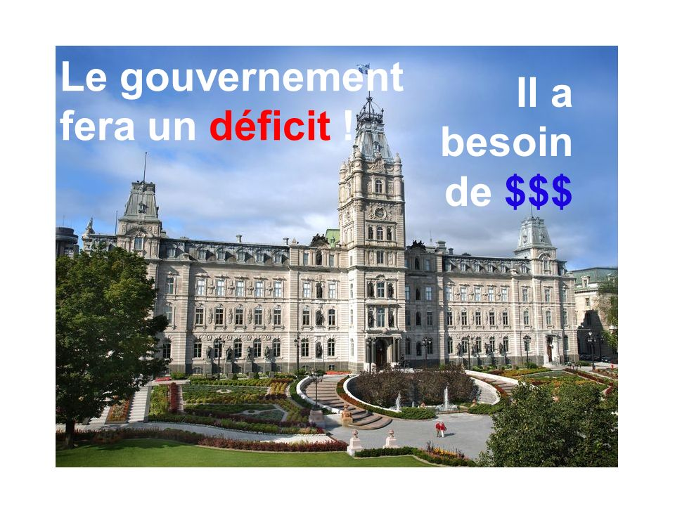 Le gouvernement fera un déficit ! Il a besoin de $$$