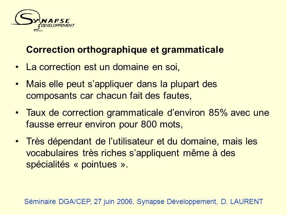 Correction orthographique et grammaticale La correction est un domaine en soi, Mais elle peut sappliquer dans la plupart des composants car chacun fai