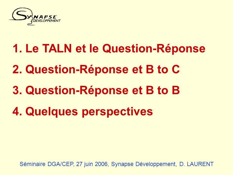 1. Le TALN et le Question-Réponse 2. Question-Réponse et B to C 3. Question-Réponse et B to B 4. Quelques perspectives Séminaire DGA/CEP, 27 juin 2006