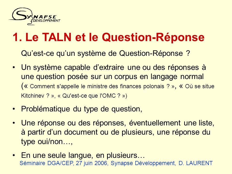 Evaluation CLEF 2005 Nous avons participé à la campagne dévaluation CLEF en 2005 (et nous participons en 2006) en monolingue (français) et en multilingue (anglais -> français, portugais -> français, italien -> français), Le corpus est un sous-ensemble dEQueR (0,5 Go), Une seule réponse « exacte » est prise en compte, Les questions sont quasi toutes factuelles ou définitoires, 200 questions par langue (contre 500 dans EQueR).