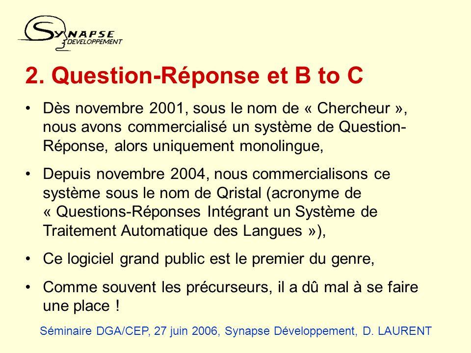 2. Question-Réponse et B to C Dès novembre 2001, sous le nom de « Chercheur », nous avons commercialisé un système de Question- Réponse, alors uniquem