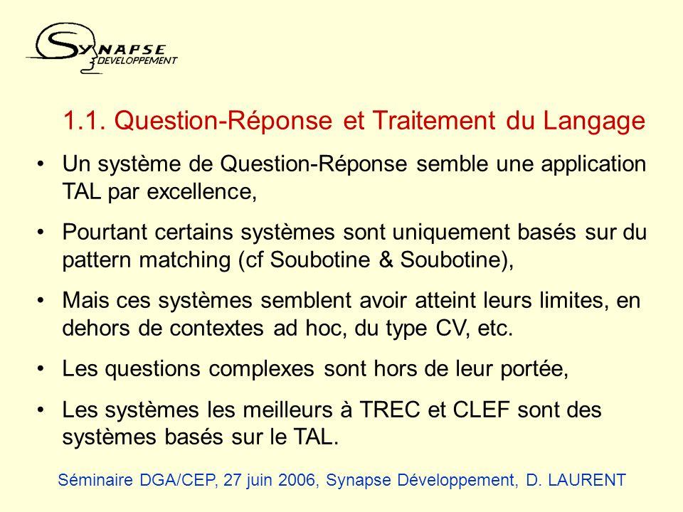 1.1. Question-Réponse et Traitement du Langage Un système de Question-Réponse semble une application TAL par excellence, Pourtant certains systèmes so