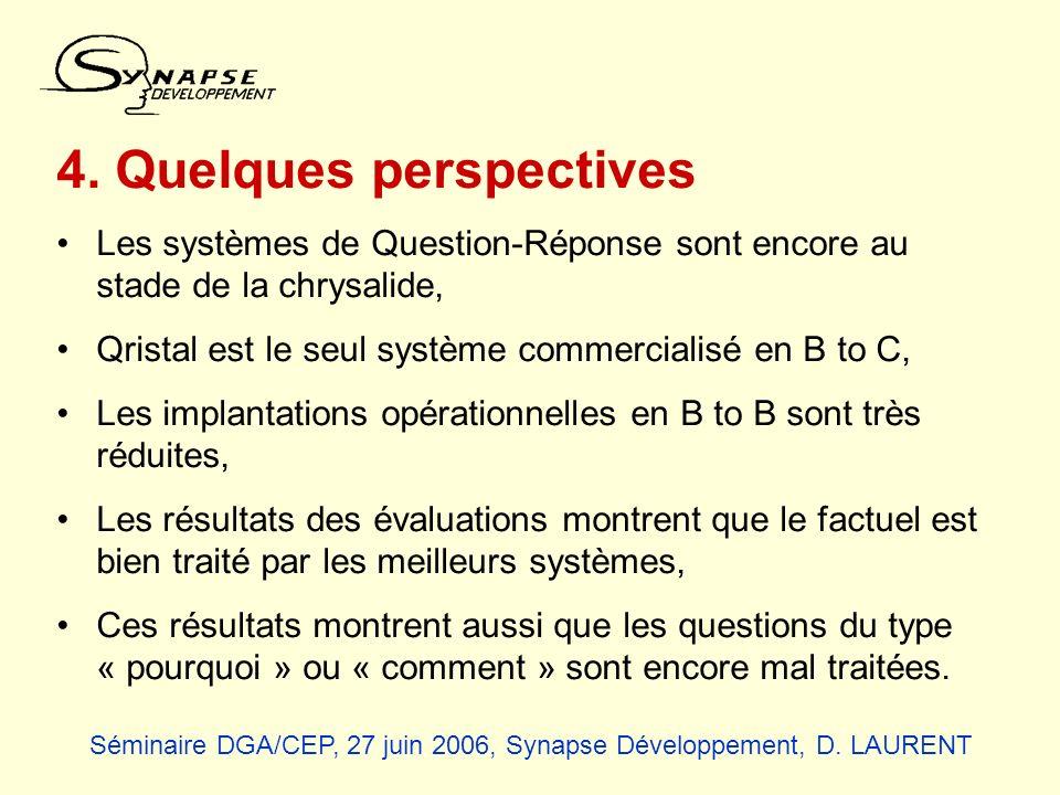 4. Quelques perspectives Les systèmes de Question-Réponse sont encore au stade de la chrysalide, Qristal est le seul système commercialisé en B to C,