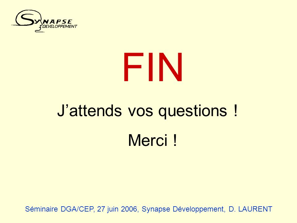 FIN Jattends vos questions ! Merci ! Séminaire DGA/CEP, 27 juin 2006, Synapse Développement, D. LAURENT
