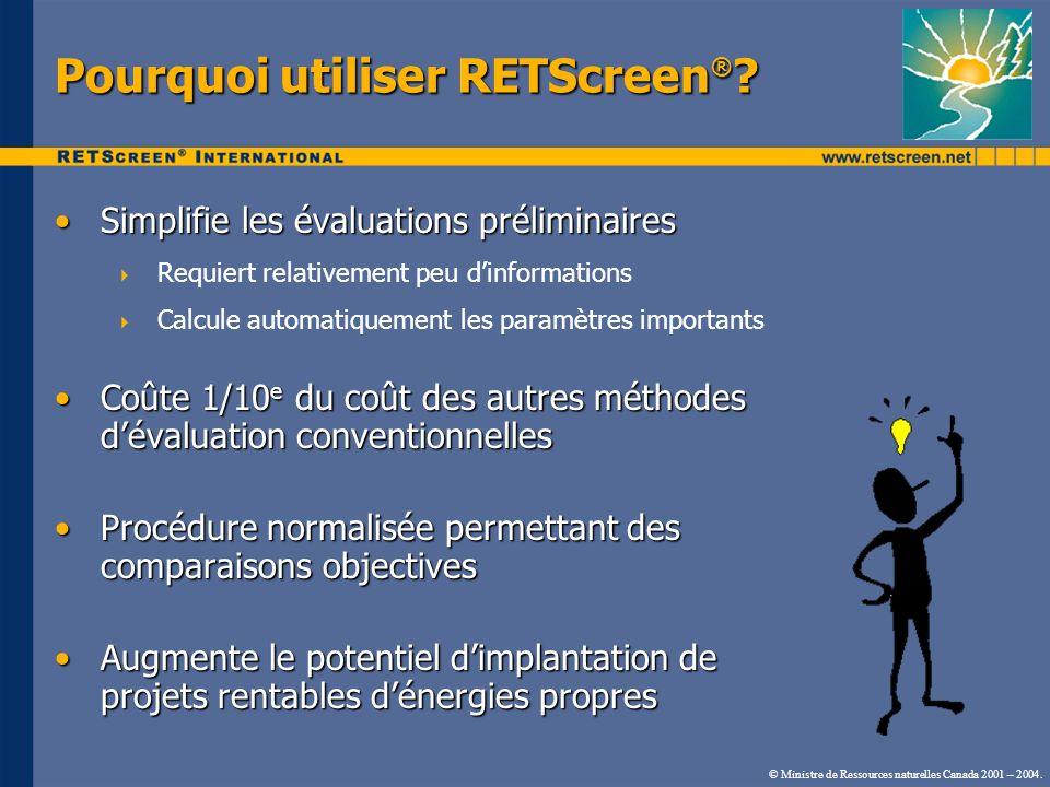 Pourquoi utiliser RETScreen ® ? Simplifie les évaluations préliminairesSimplifie les évaluations préliminaires Requiert relativement peu dinformations