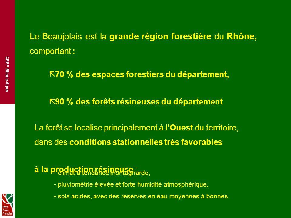 Le Beaujolais est la grande région forestière du Rhône, comportant : ã 70 % des espaces forestiers du département, ã 90 % des forêts résineuses du département La forêt se localise principalement à lOuest du territoire, dans des conditions stationnelles très favorables à la production résineuse : - climat à tendance montagnarde, - pluviométrie élevée et forte humidité atmosphérique, - sols acides, avec des réserves en eau moyennes à bonnes.