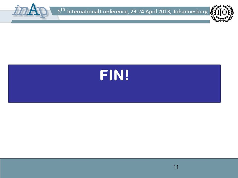 5 th International Conference, 23-24 April 2013, Johannesburg 11 FIN!