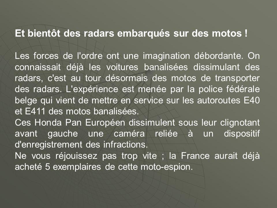 Et bientôt des radars embarqués sur des motos .