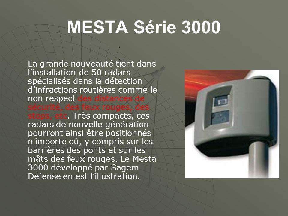 MESTA Série 3000 La grande nouveauté tient dans linstallation de 50 radars spécialisés dans la détection dinfractions routières comme le non respect des distances de sécurité, des feux rouges, des stops, etc.