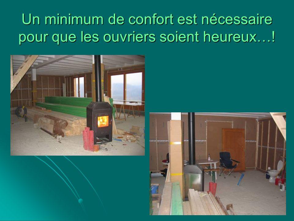 Un minimum de confort est nécessaire pour que les ouvriers soient heureux…!