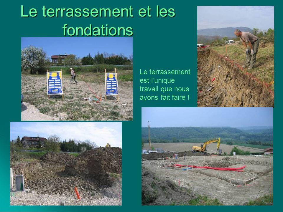 Le terrassement et les fondations Le terrassement est lunique travail que nous ayons fait faire !