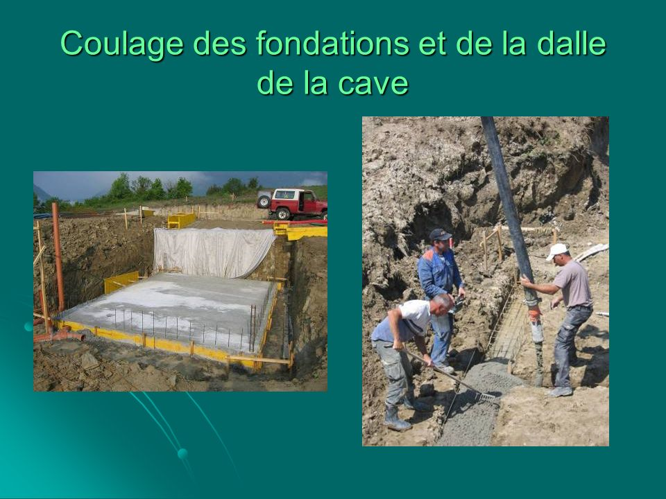 Coulage des fondations et de la dalle de la cave