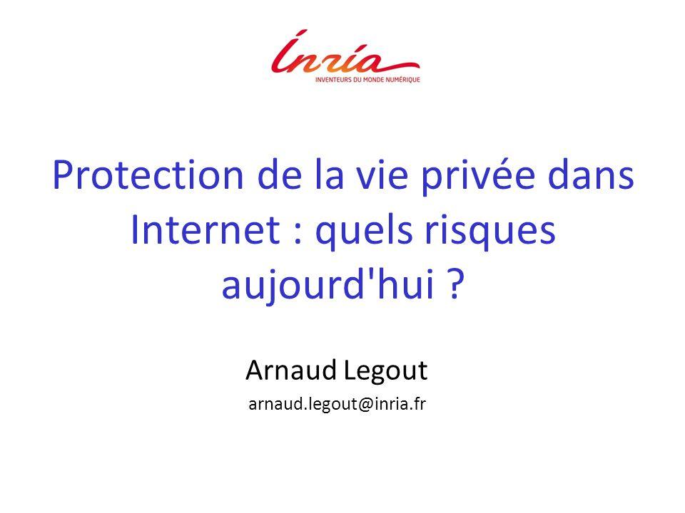 Protection de la vie privée dans Internet : quels risques aujourd'hui ? Arnaud Legout arnaud.legout@inria.fr