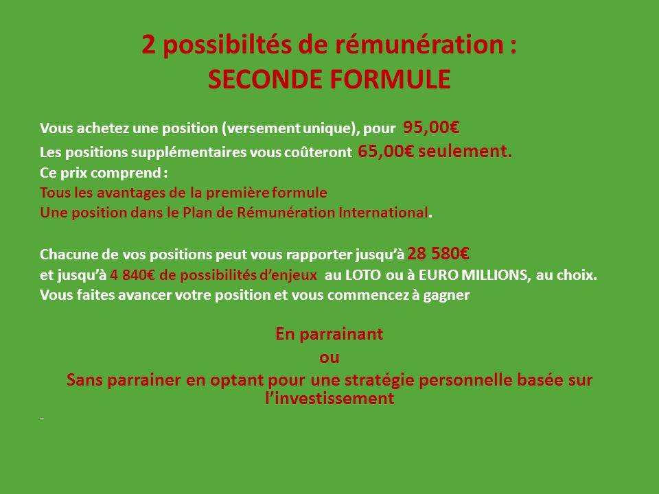 2 possibiltés de rémunération : SECONDE FORMULE Vous achetez une position (versement unique), pour 95,00 Les positions supplémentaires vous coûteront