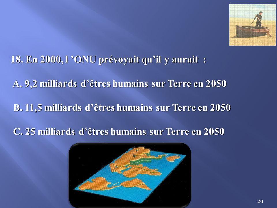 20 18.En 2000, l ONU prévoyait quil y aurait : A.