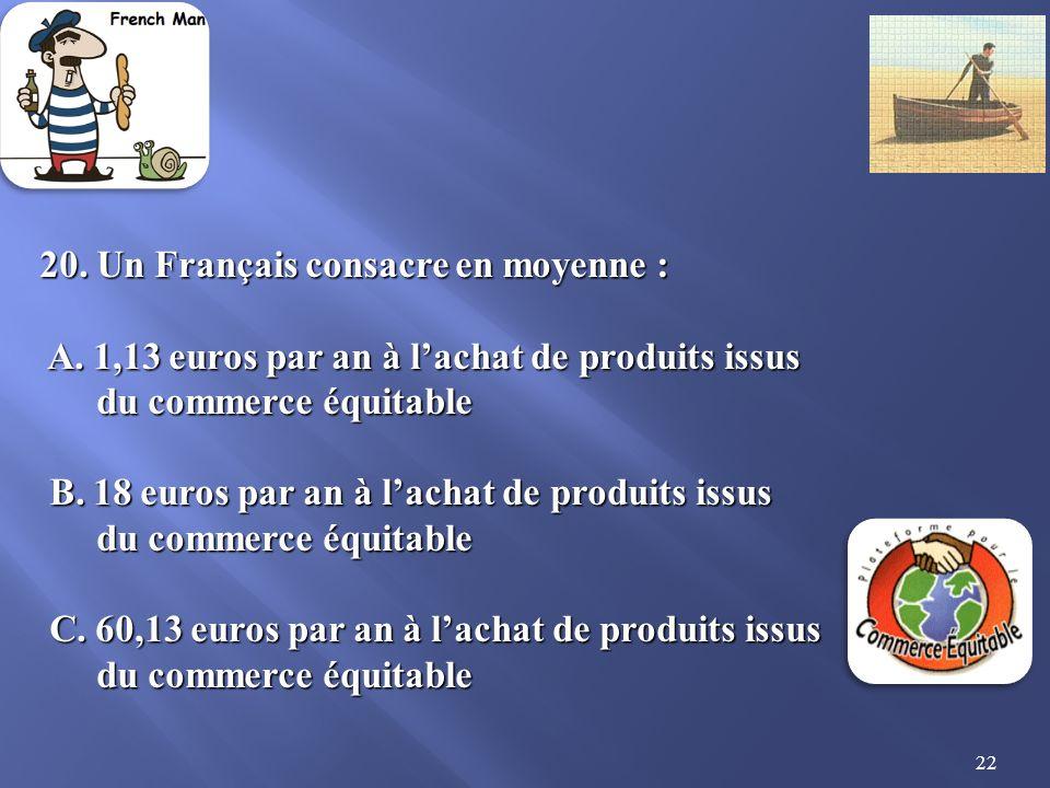 22 20.Un Français consacre en moyenne : A. 1,13 euros par an à lachat de produits issus A.