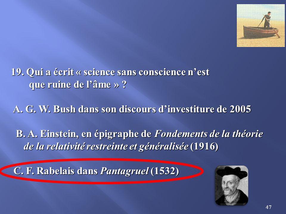 47 19.Qui a écrit « science sans conscience nest que ruine de lâme » .
