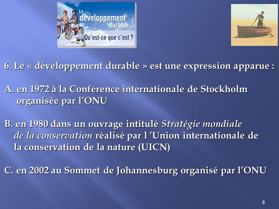 8 6.Le « développement durable » est une expression apparue : A.