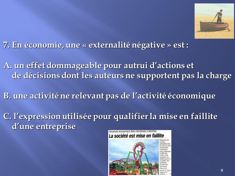 9 7.En économie, une « externalité négative » est : A.