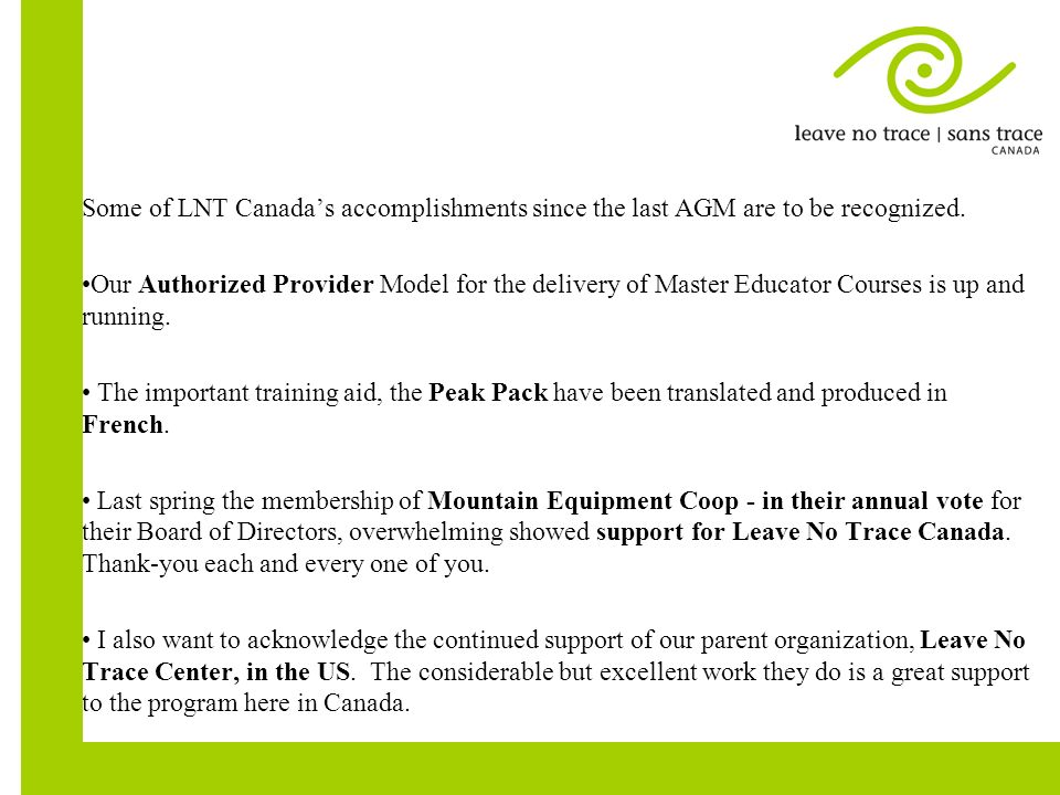Some of LNT Canadas accomplishments since the last AGM are to be recognized. Our Authorized Provider Model for the delivery of Master Educator Courses