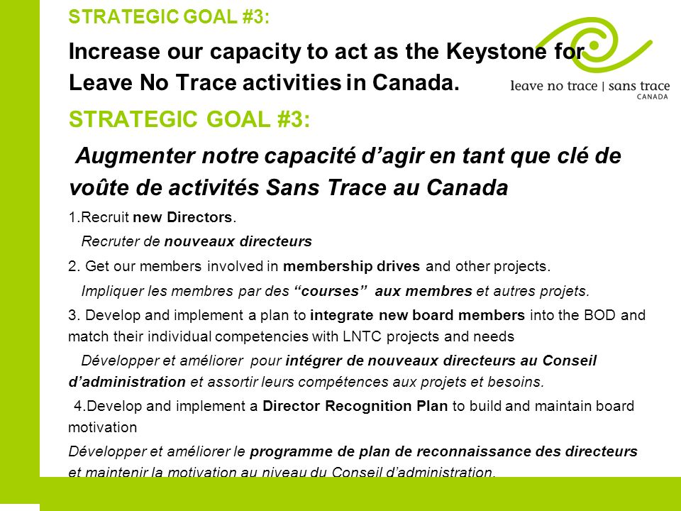STRATEGIC GOAL #3: Increase our capacity to act as the Keystone for Leave No Trace activities in Canada. STRATEGIC GOAL #3: Augmenter notre capacité d