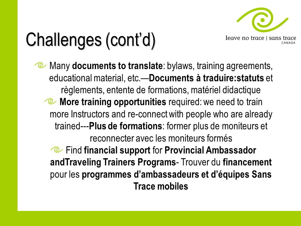 Challenges (contd) Many documents to translate : bylaws, training agreements, educational material, etc. Documents à traduire:statuts et règlements, e