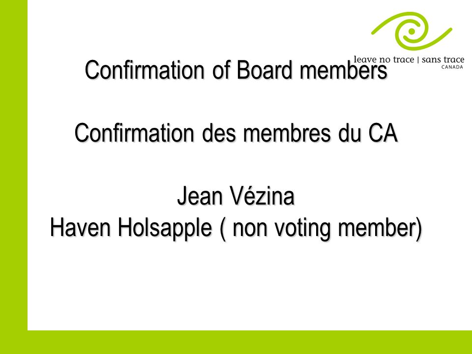 Confirmation of Board members Confirmation des membres du CA Jean Vézina Haven Holsapple ( non voting member)