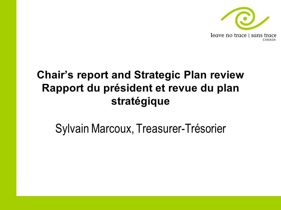 Chairs report and Strategic Plan review Rapport du président et revue du plan stratégique Sylvain Marcoux, Treasurer-Trésorier