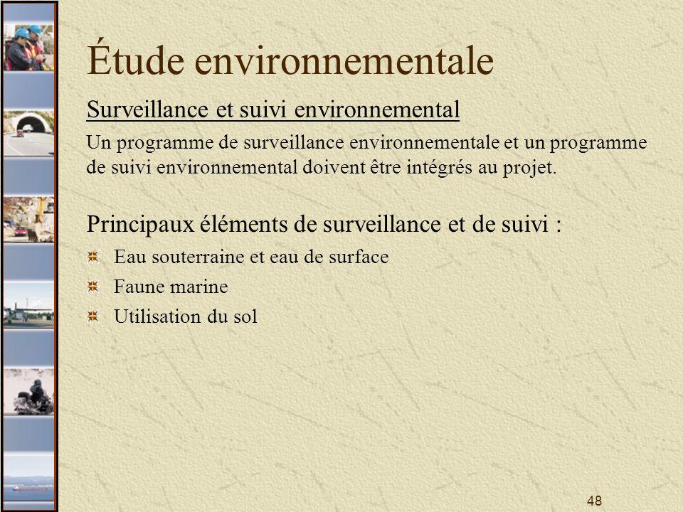 48 Étude environnementale Surveillance et suivi environnemental Un programme de surveillance environnementale et un programme de suivi environnemental doivent être intégrés au projet.