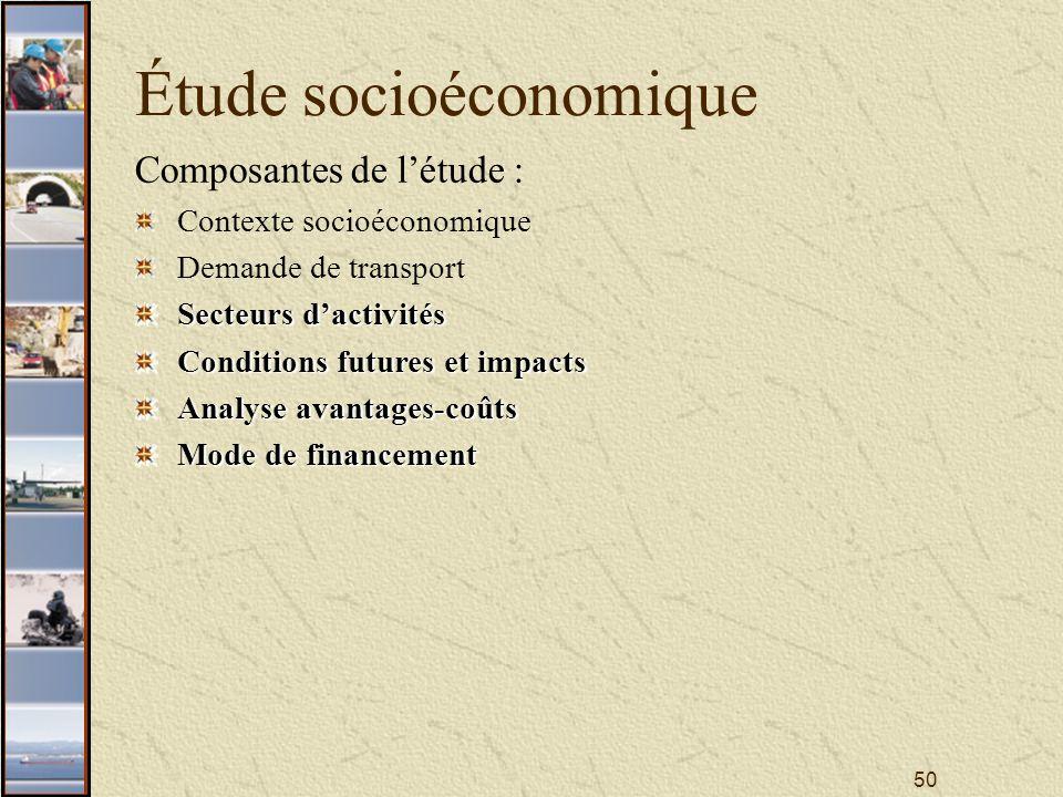 50 Étude socioéconomique Composantes de létude : Contexte socioéconomique Demande de transport Secteurs dactivités Conditions futures et impacts Analyse avantages-coûts Mode de financement