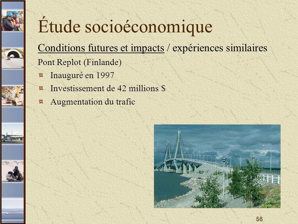 56 Étude socioéconomique Conditions futures et impacts / expériences similaires Pont Replot (Finlande) Inauguré en 1997 Investissement de 42 millions $ Augmentation du trafic