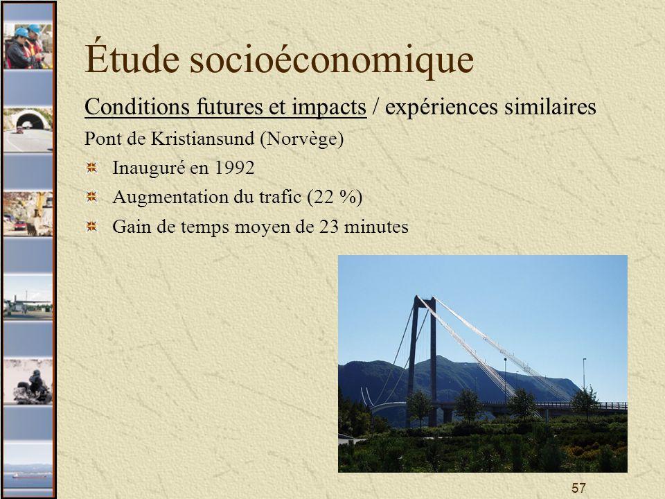 57 Étude socioéconomique Conditions futures et impacts / expériences similaires Pont de Kristiansund (Norvège) Inauguré en 1992 Augmentation du trafic (22 %) Gain de temps moyen de 23 minutes