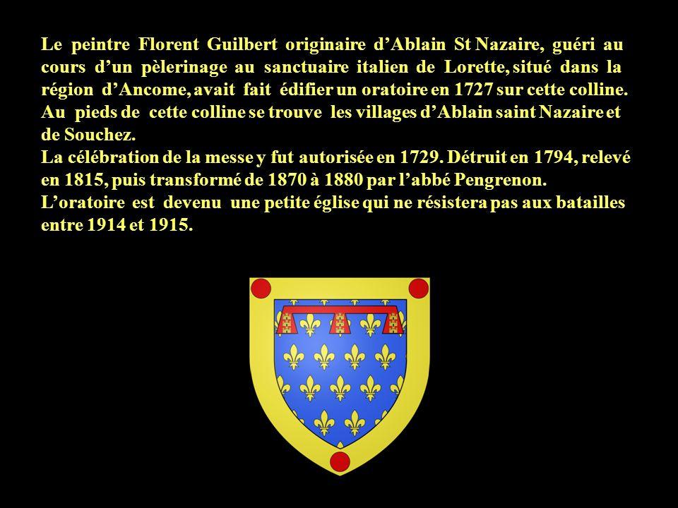 Le peintre Florent Guilbert originaire dAblain St Nazaire, guéri au cours dun pèlerinage au sanctuaire italien de Lorette, situé dans la région dAncome, avait fait édifier un oratoire en 1727 sur cette colline.